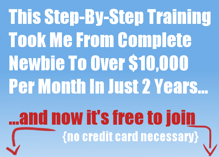 "image with writing ""step by step training took me from complete newbie to over $10,000 per month in just two years, and now it's free to join, no credit card necessary"""