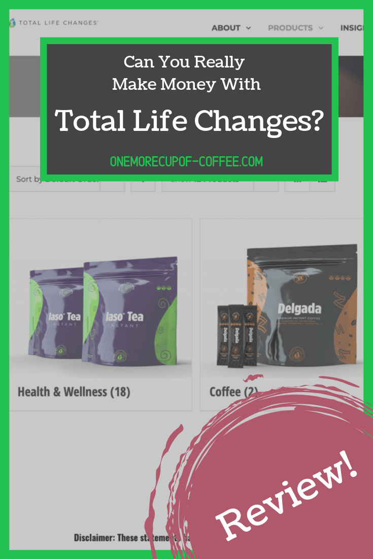 "screenshot of the total life changes website with text that says, ""can you really make money with total life changes?"""
