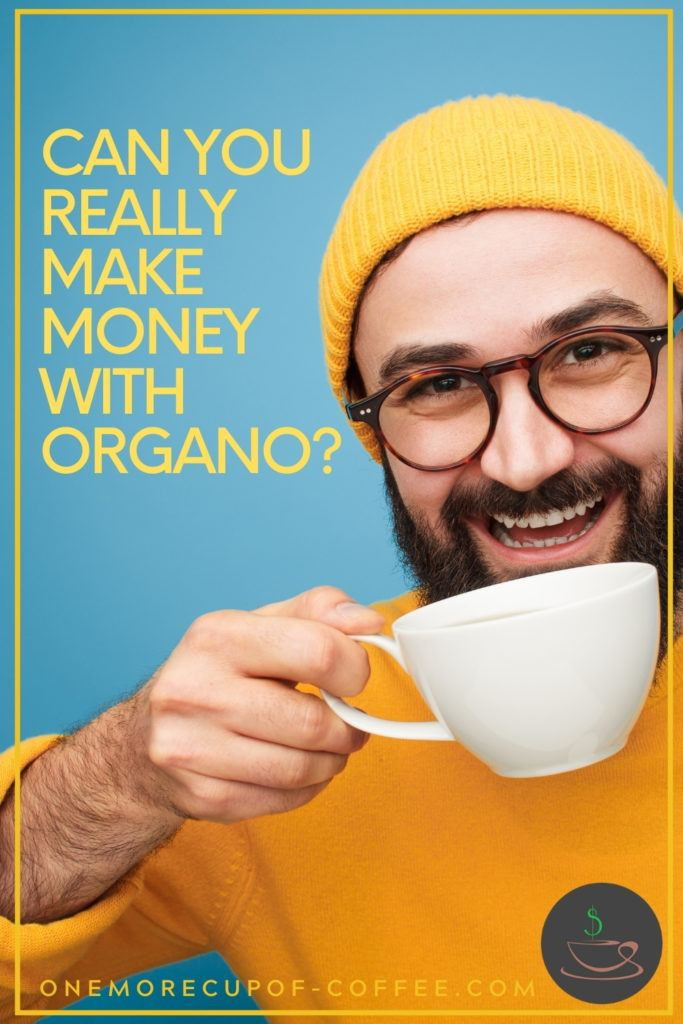 """a smiling bearded man in yellow sweater and yellow beanie, holding a cup of coffee to the camera, against a blue background; with text overlay """"Can you Really Make Money With Organo?"""""""