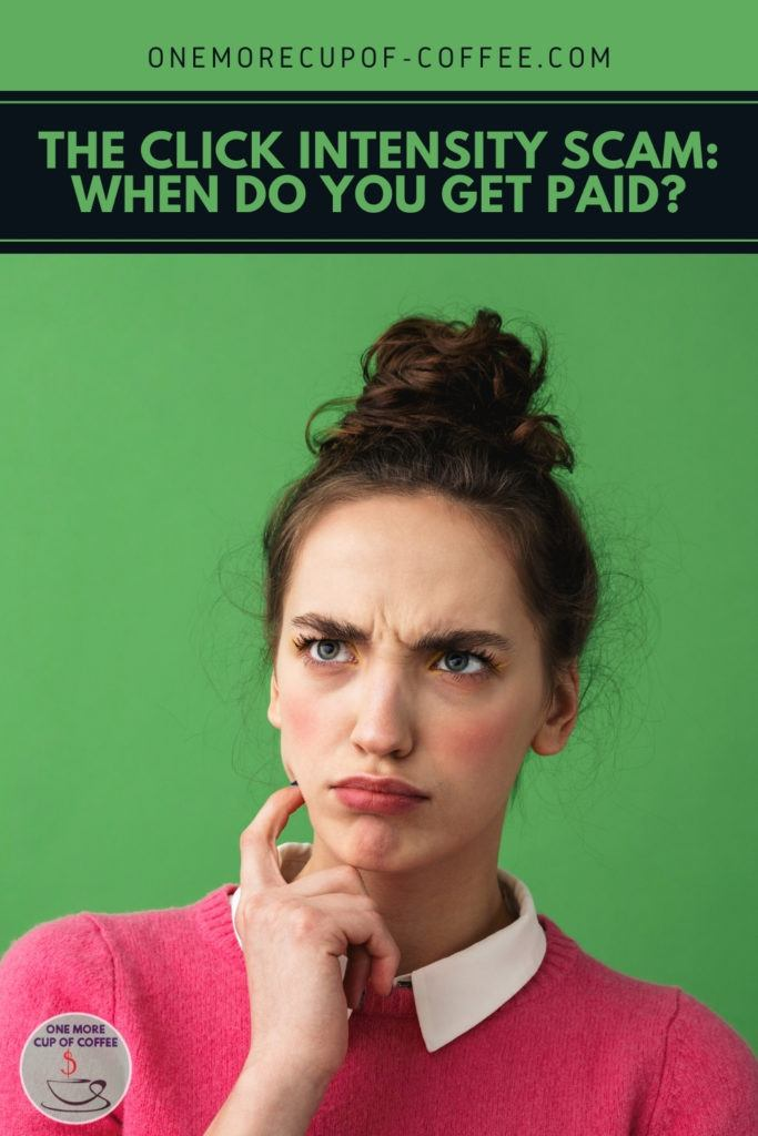"""woman in pink top with white collar, in deep thought, against a green background; with text overlay """"The Click Intensity Scam_ When Do You Get Paid"""""""