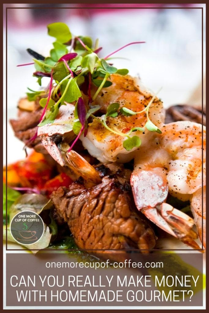 """closeup image of a shrimp and beef dish beautifully plated; with text overlay """"Can You Really Make Money With Homemade Gourmet?"""""""