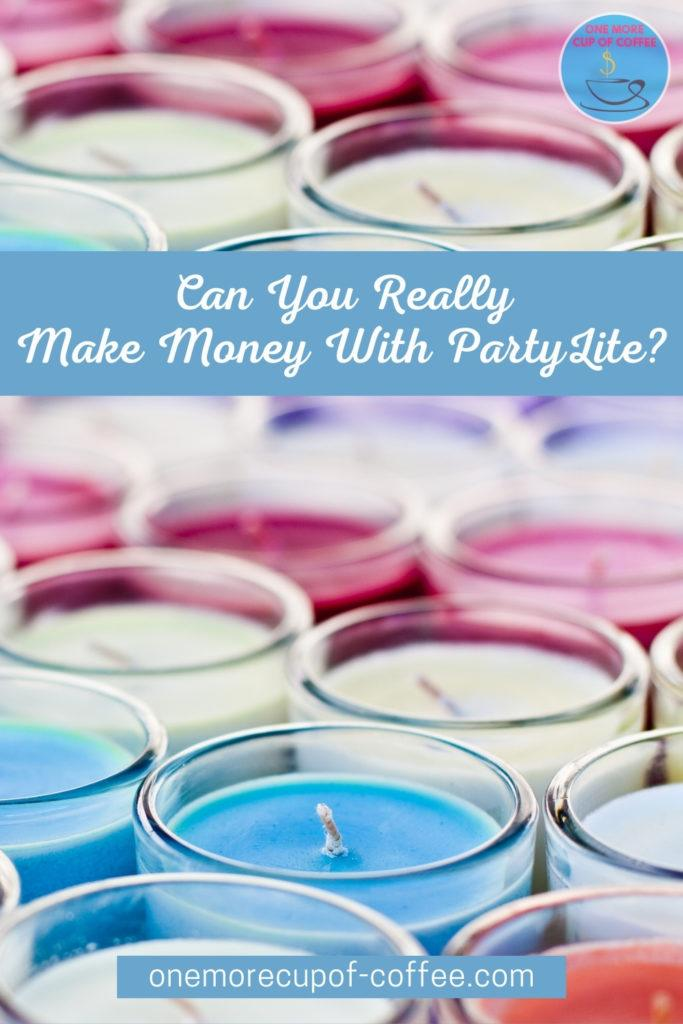"""closeup image of rows of candles in different colors, with text overlay """"Can You Really Make Money With PartyLite?"""""""