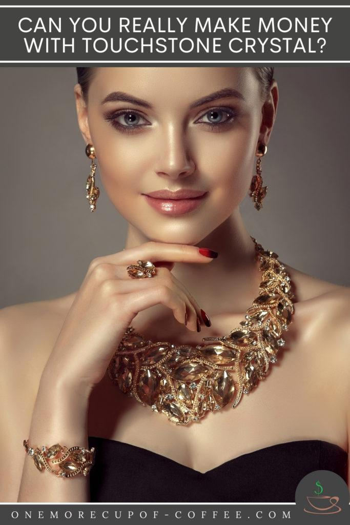 """closeup image of a woman modeling jewelries, with text overlay """"Can You Really Make Money With Touchstone Crystal"""""""
