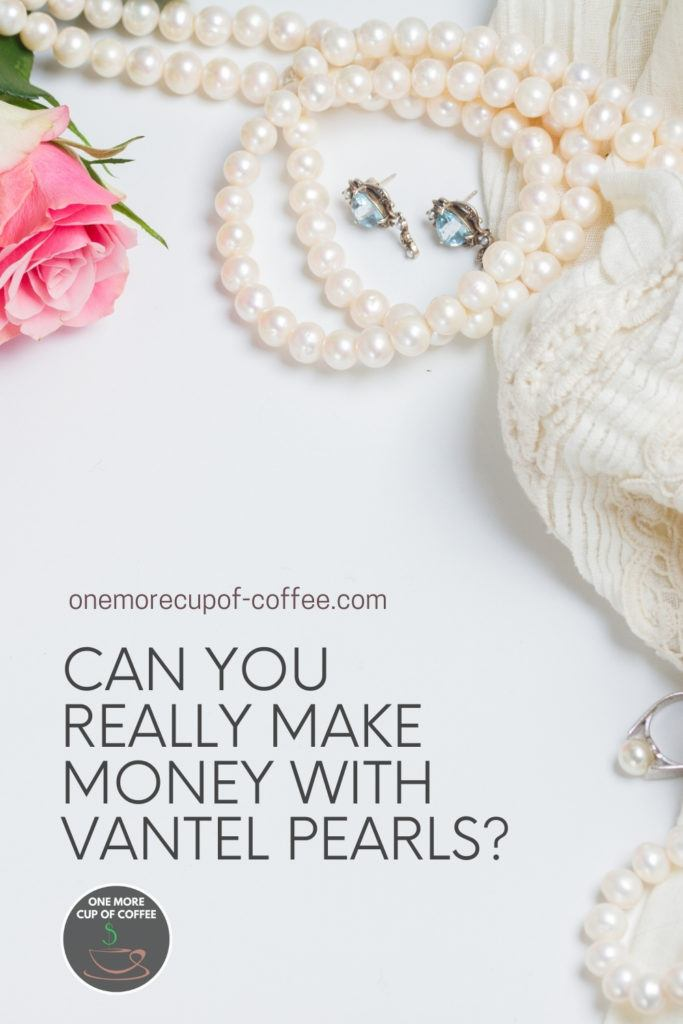 """top view image of string of pearls, ring, and earrings laid out on white table with a pink rose and white fabric; with text overlay """"Can You Really Make Money With Vantel Pearls?"""""""