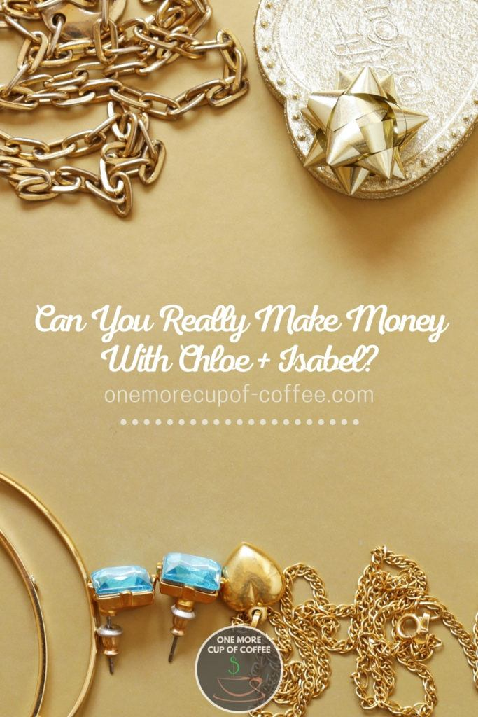 "top view image of jewelries scattered against gold background with text overlay at the center ""Can You Really Make Money With Chloe + Isabel"""