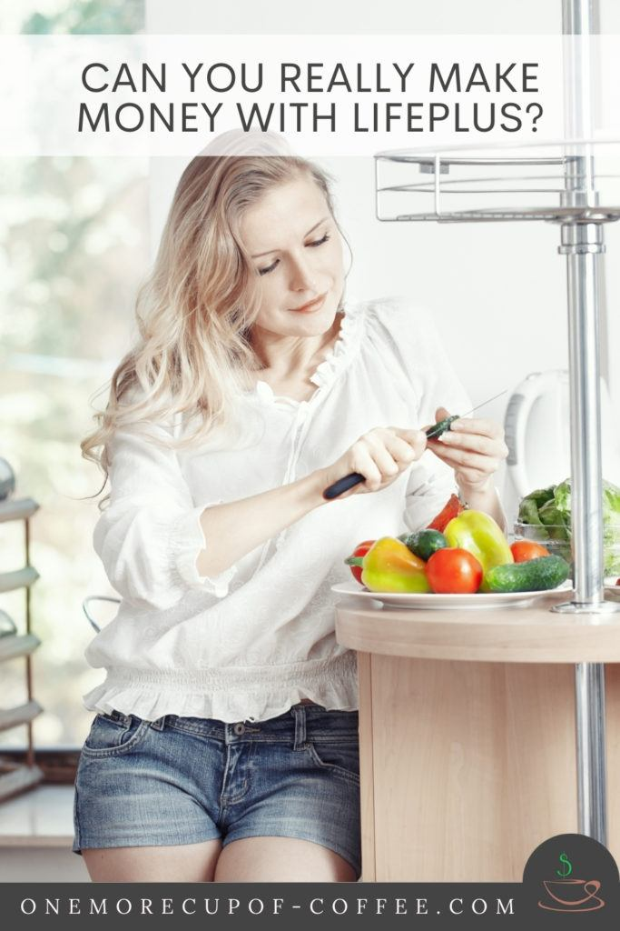 """blond woman in white blouse and shorts sitting in the kitchen counter peeling vegetables; with text overlay """"Can You Really Make Money With Lifeplus?"""""""
