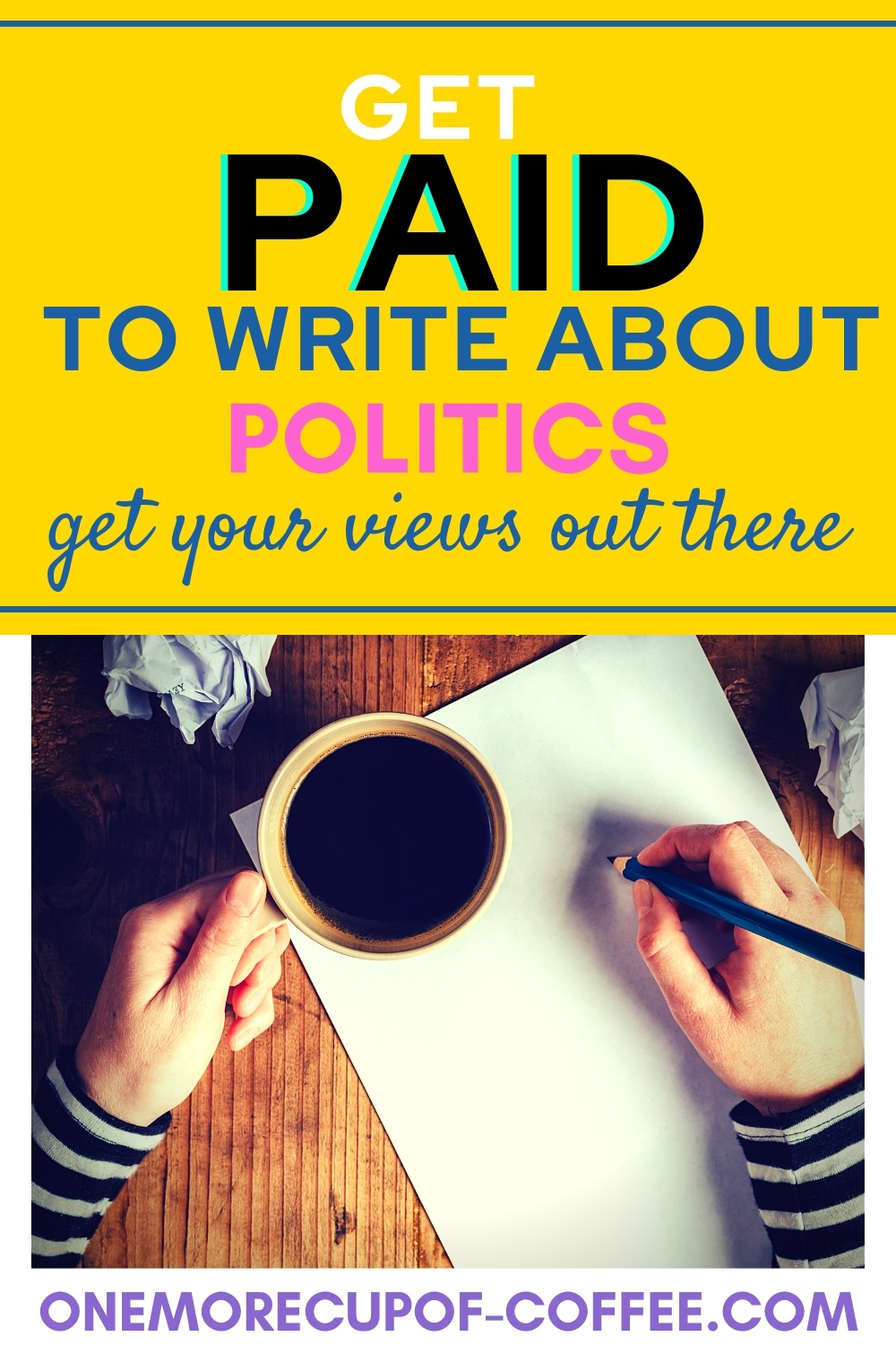 Writer at desk with pen, paper, and a cup of coffee representing how you can get paid to write about politics.