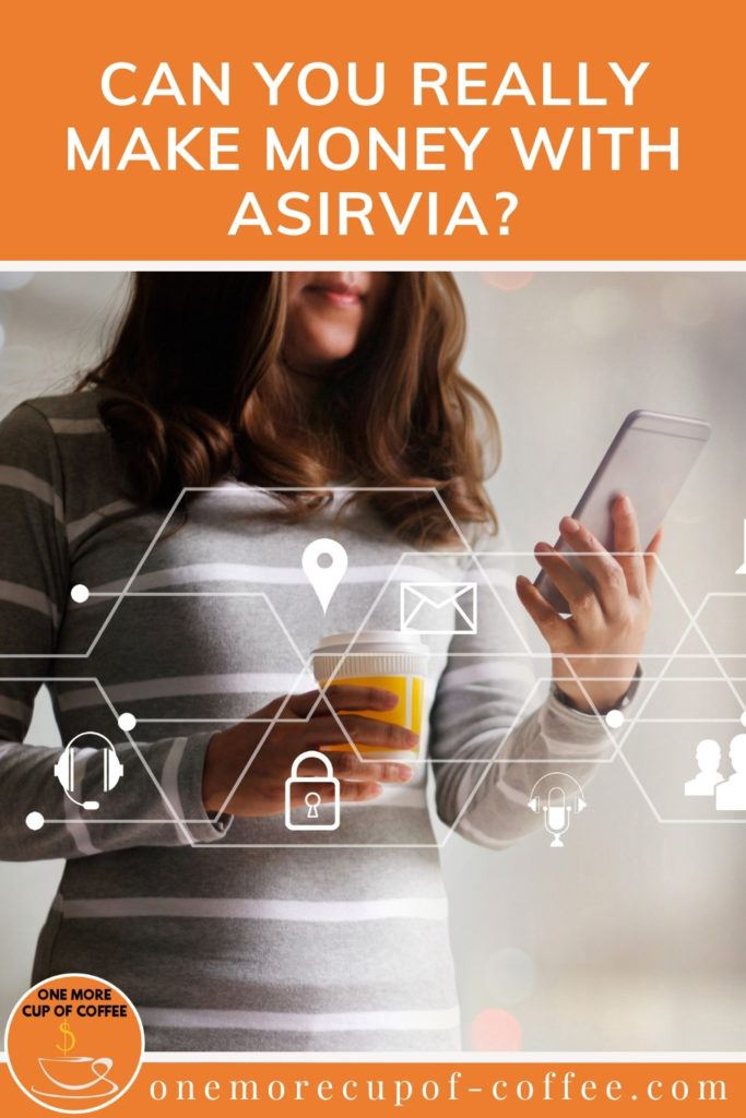 """partial image of a long-haired woman in grey and white stipes long-sleeves top, holding a phone and coffee cup in each hand, with image overlay of digital marketing diagram; with text at the top in orange banner """"Can You Really Make Money With Asirvia?"""""""