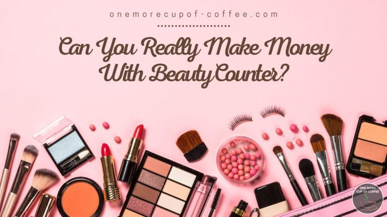 Can You Really Make Money With BeautyCounter featured image