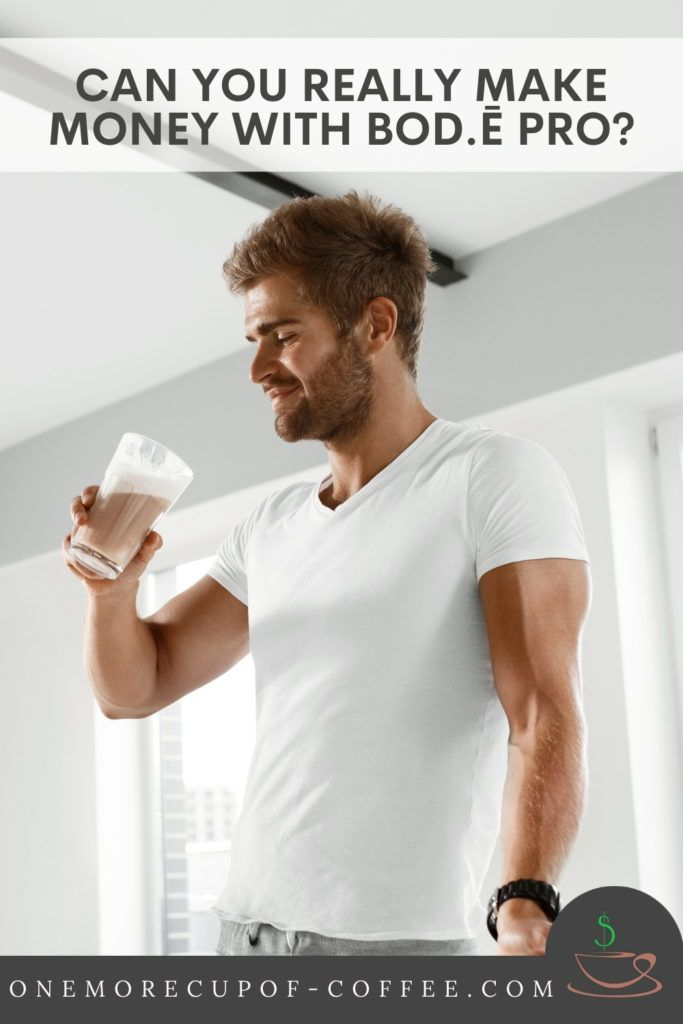 """bearded man in white t-shirt drinking a chocolate-colored liquid from a glass; with text overlay """"Can You Really Make Money With Bod.ē Pro?"""""""