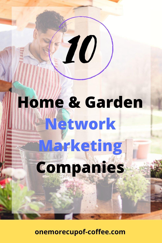 Man gardening outdoors to represent home & gardening network marketing companies