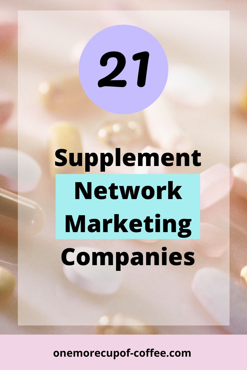 Variety of Pills to represent Supplement Network Marketing Companies