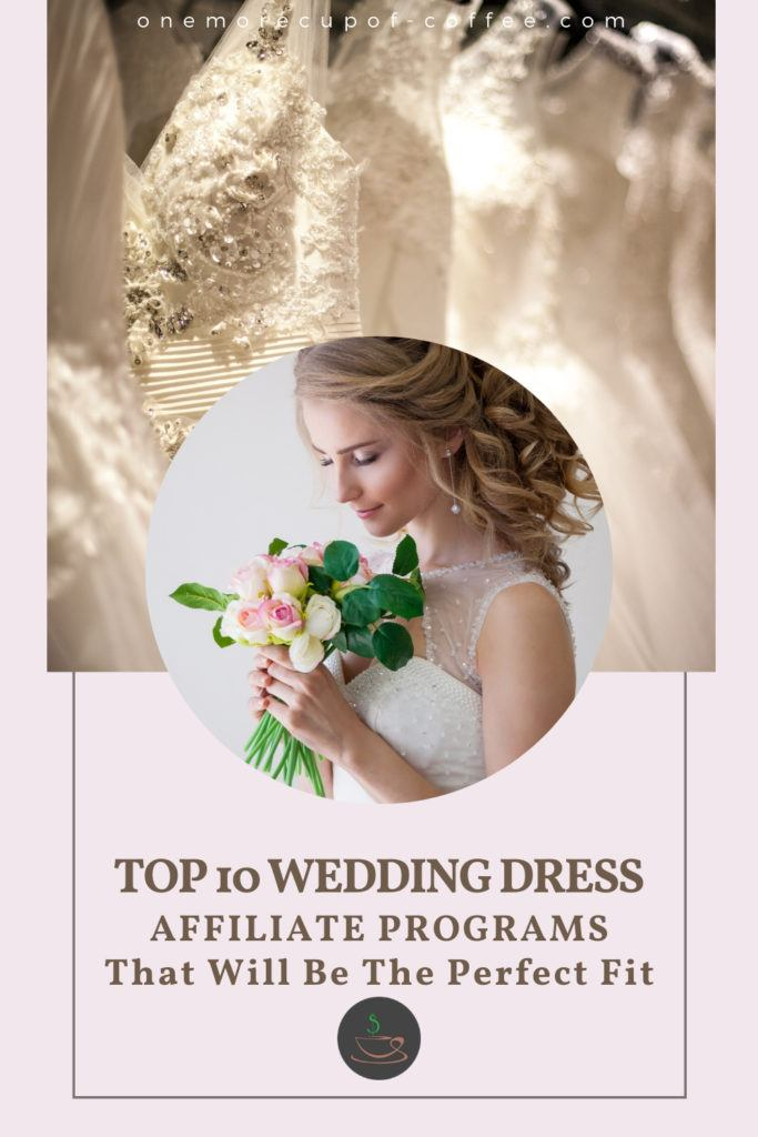 """image of a bride with background rack of wedding dresses, text at the bottom """"Top 10 Wedding Dress Affiliate Programs That Will Be The Perfect Fit"""""""