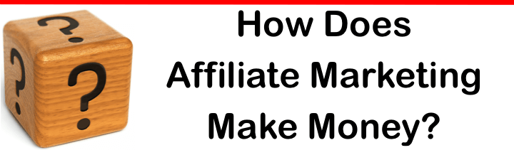 how does affiliate marketing make money