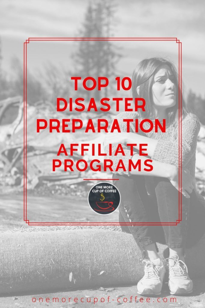 """black and white image of a woman sitting with carnage of disaster around her, with overlay text """"Top 10 Disaster Preparation Affiliate Programs"""""""