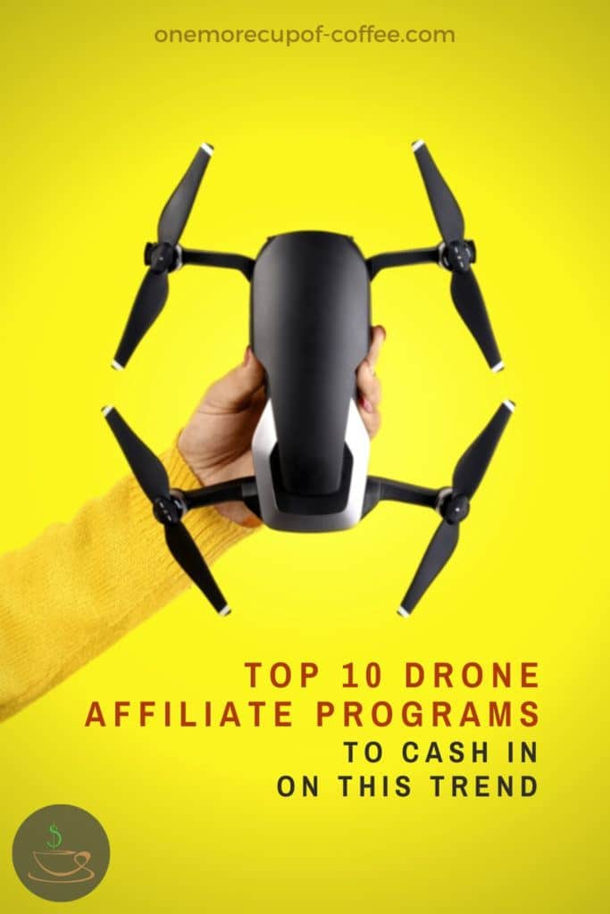 """hand in bright yellow sweater holding out a black drone against a bright yellow background, with text overlay """"Top 10 Drone Affiliate Programs To Cash In On This Trend"""""""