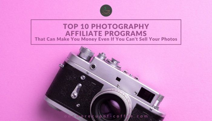 Top 10 Photography Affiliate Programs That Can Make You Money Even If You Can't Sell Your Photos feature image
