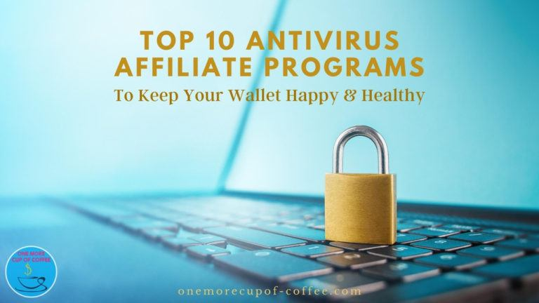 Top 10 Antivirus Affiliate Programs To Keep Your Wallet Happy & Healthy featured image