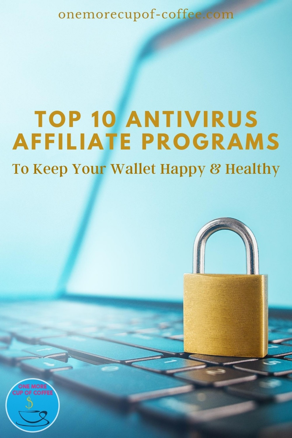 """closeup image of golden padlock sitting on top of a laptop keyboard, with text overlay """"Top 10 Antivirus Affiliate Programs To Keep Your Wallet Happy & Healthy"""""""