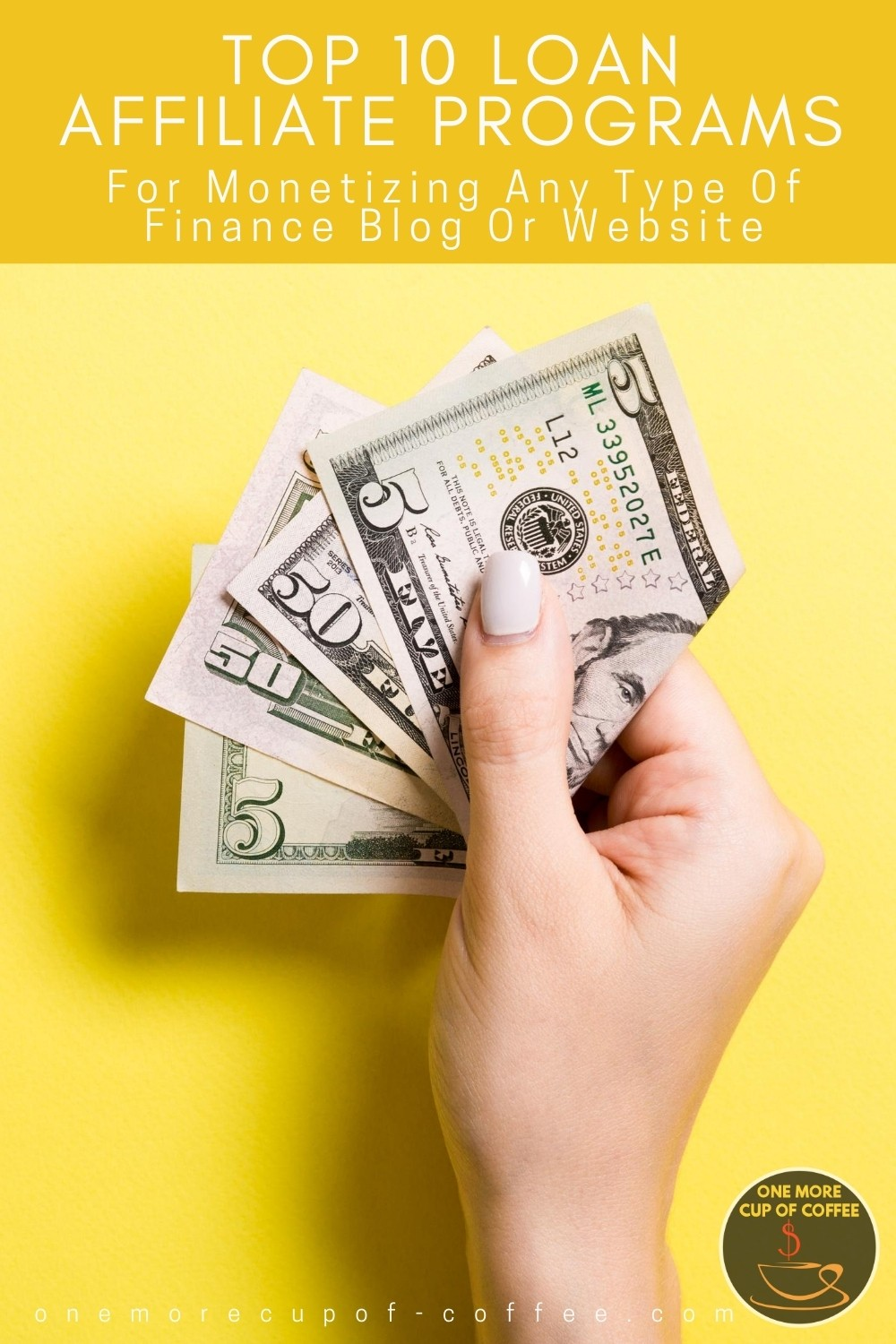 """closeup image of hand holding folded dollar bills against a yellow background, with text overlay """"Top 10 Loan Affiliate Programs For Monetizing Any Type Of Finance Blog Or Website"""""""