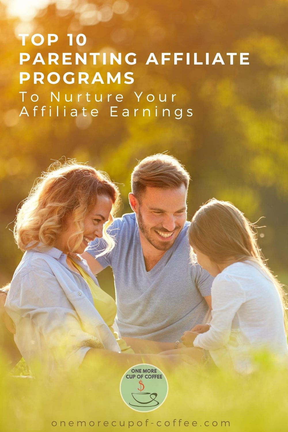 """parents and their daughter hanging out in an open field, with text overlay """"Top 10 Parenting Affiliate Programs To Nurture Your Affiliate Earnings"""""""