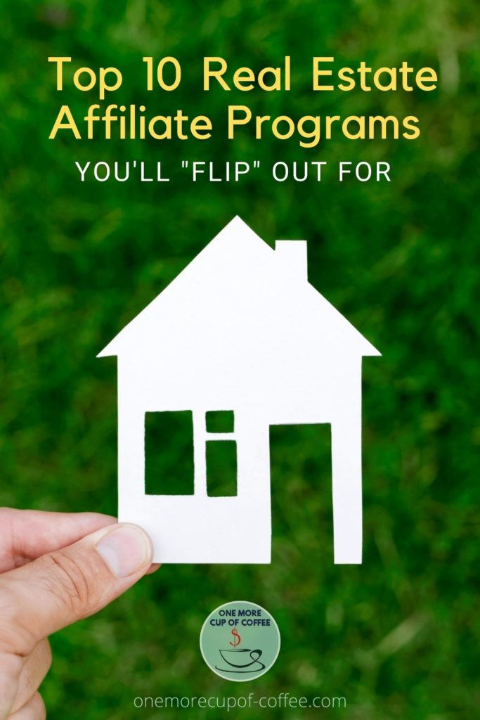 """hand holding out a little house cut-out from cardboard against a green lawn, with text at the top """"Top 10 Real Estate Affiliate Programs You'll """"Flip"""" Out For"""""""