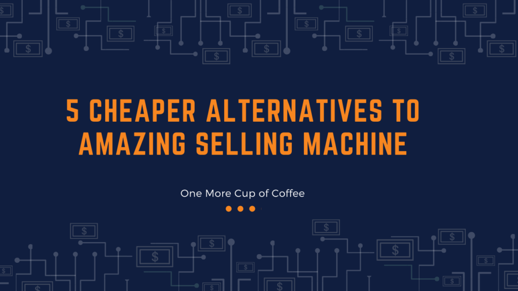 cheaper alternatives amazing selling machine