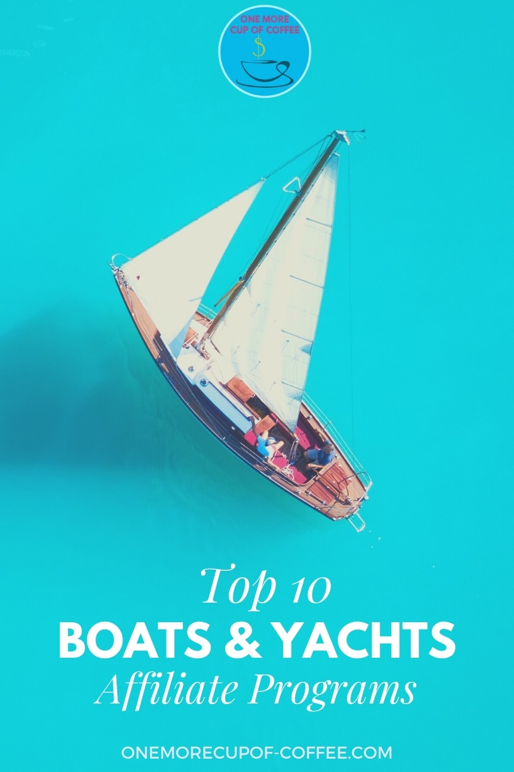"""top view of a boat with sail in aqua blue water, with text overlay """"Top 10 Boats & Yachts Affiliate Programs"""""""
