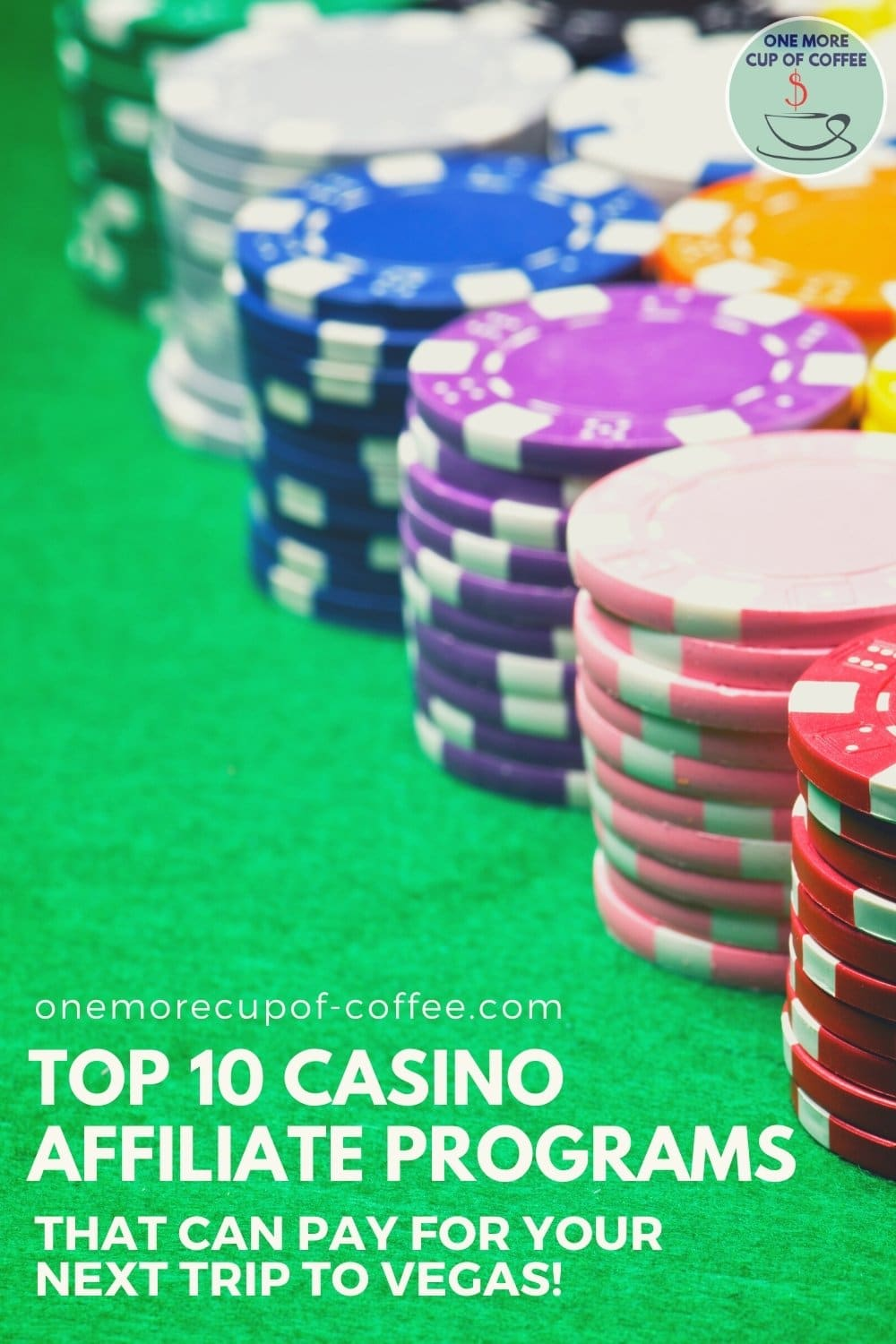 """stacks of casino chips on green felt, with text overlay """"Top 10 Casino Affiliate Programs That Can Pay For Your Next Trip To Vegas"""""""