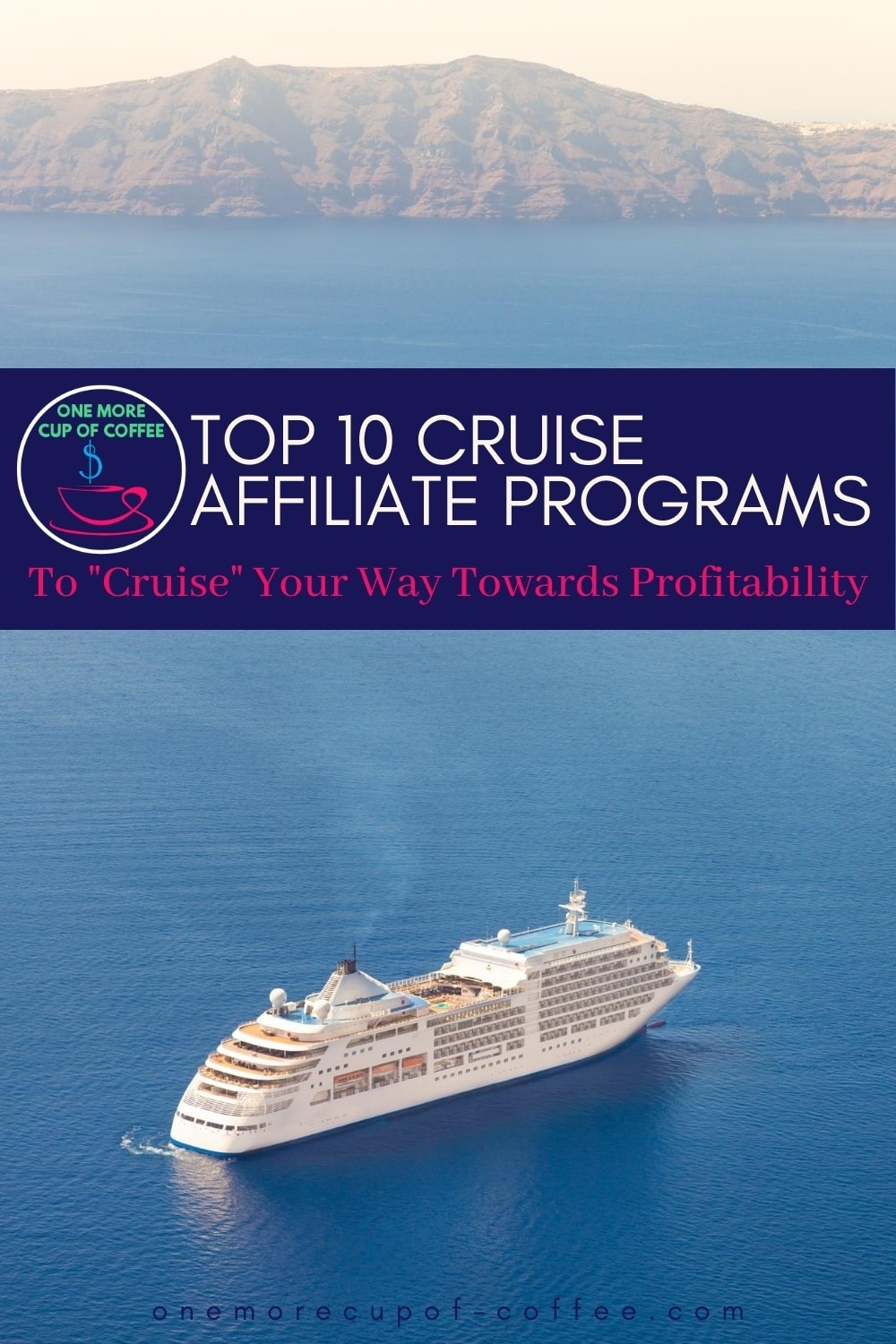 """cruise ship sailing on blue water with visible mountain range at a distance, with text overlay """"Top 10 Cruise Affiliate Programs To _Cruise_ Your Way Towards Profitability"""""""