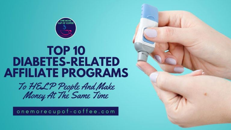 Top 10 Diabetes-Related Affiliate Programs To HELP People And Make Money At The Same Time featured image