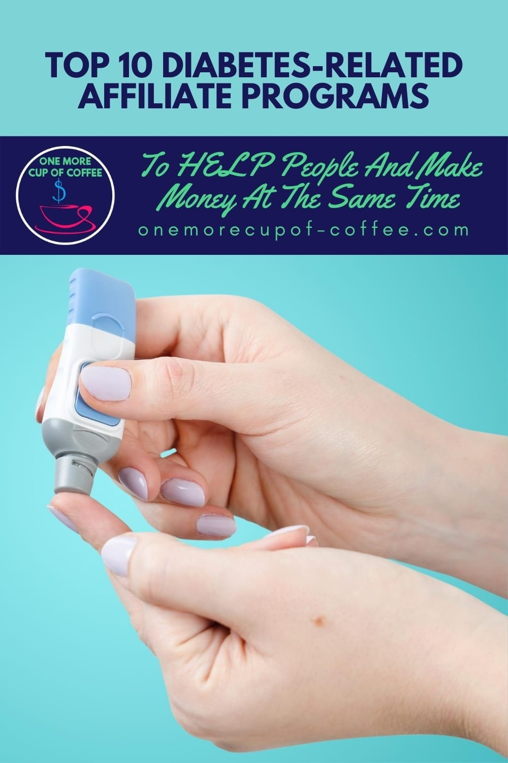 """closeup image of finger getting prick with glucose meter against a sky-blue background, with text overlay """"Top 10 Diabetes-Related Affiliate Programs To HELP People And Make Money At The Same Time"""""""