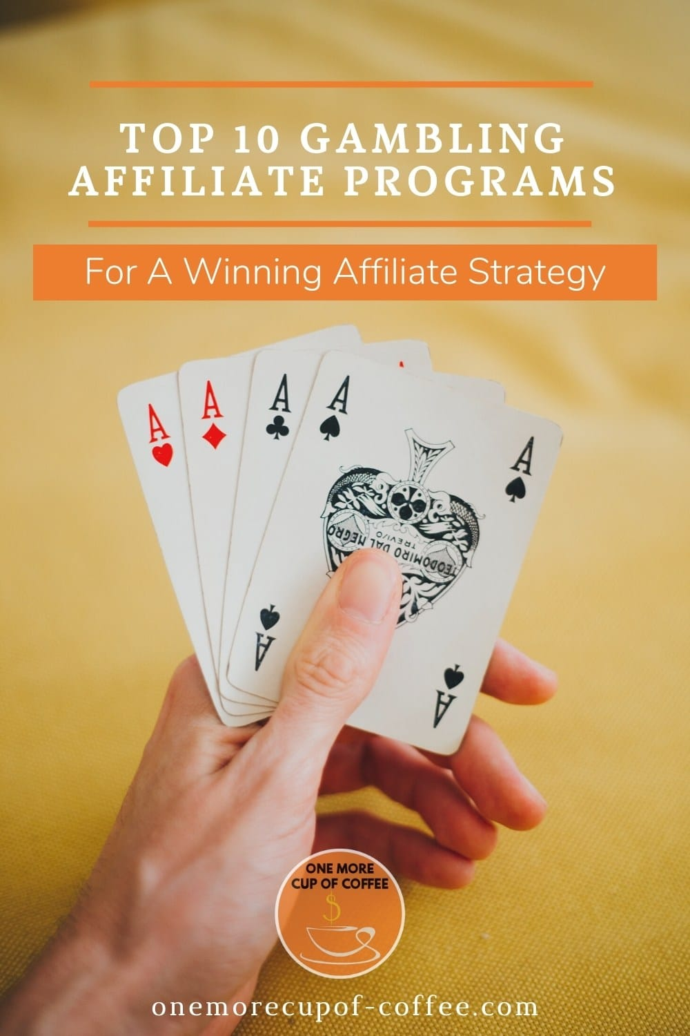 """hand holding out four aces against a yellow background, with text overlay Top 10 Gambling Affiliate Programs For A Winning Affiliate Strategy"""""""
