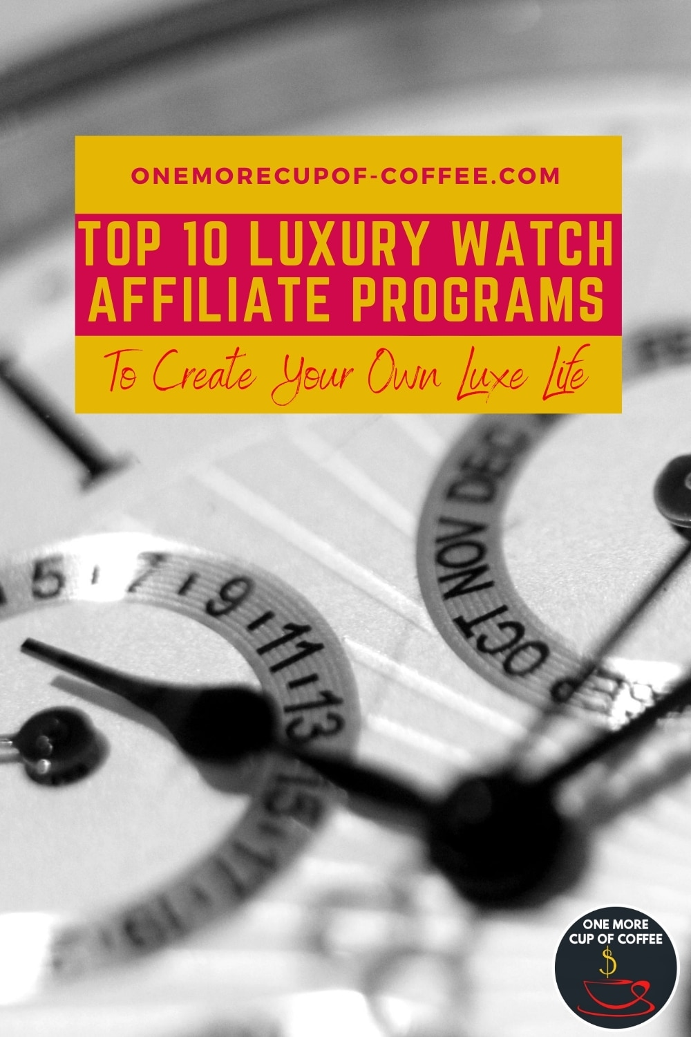 """black and white closeup image of a wrist watch, with text overlay """"Top 10 Luxury Watch Affiliate Programs To Create Your Own Luxe Life"""""""