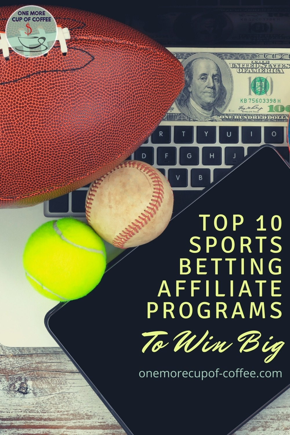 """tablet on laptop with 100-dollar bill on it and a football, tennis ball, and baseball; with text overlay """"Top 10 Sports Betting Affiliate Programs To Win Big"""""""