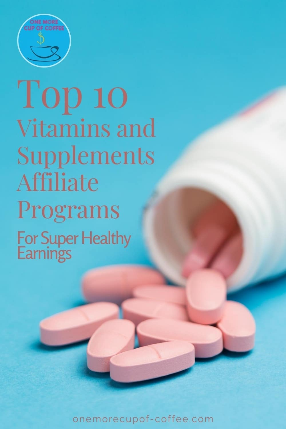 """blue background with open bottle of vitamins with tablets spilled over, with text overlay """"Top 10 Vitamins and Supplements Affiliate Programs For Super Healthy Earnings"""""""