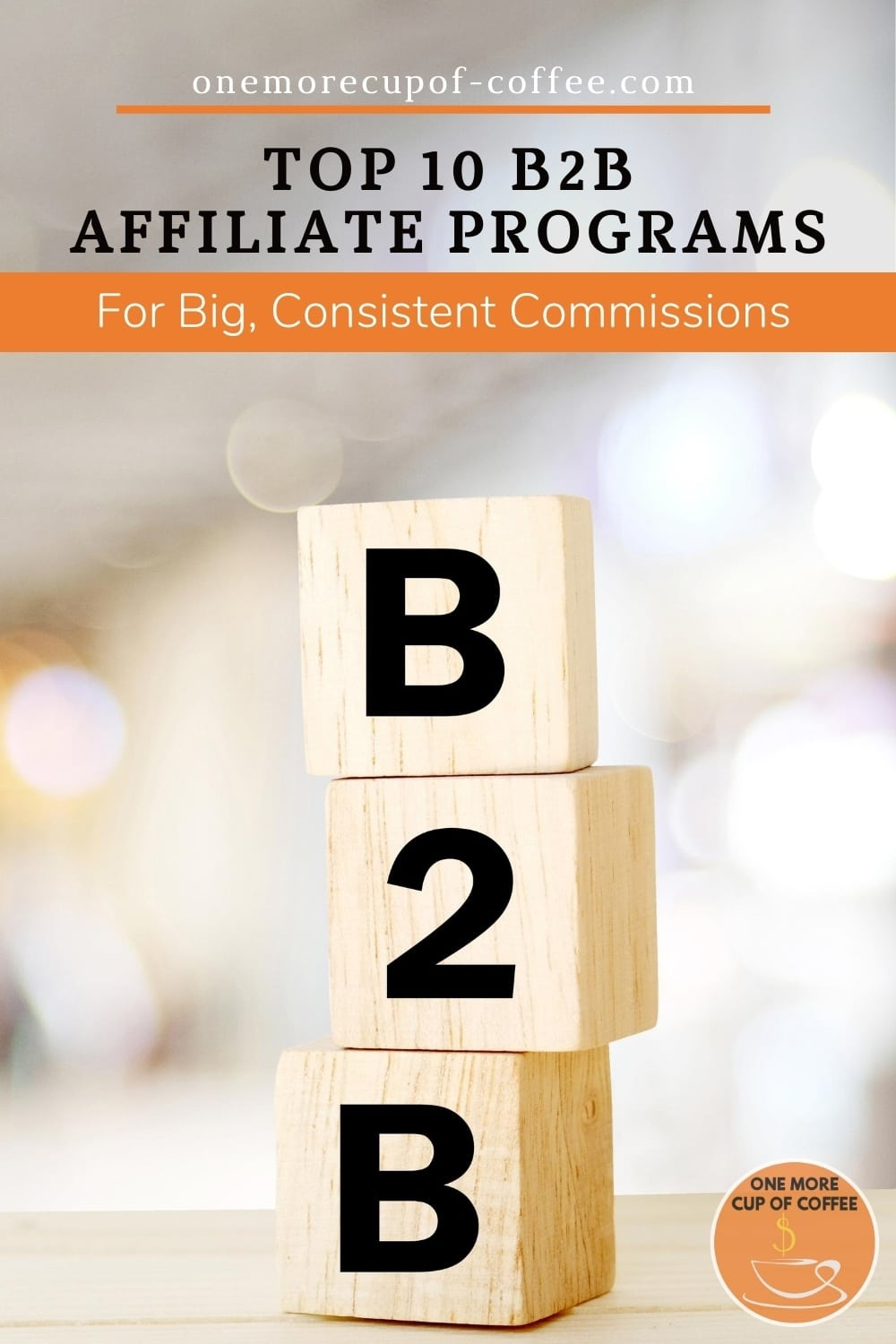 """image of 3 wooden blocks with the letters and number, B, 2, B; with text overlay """"Top 10 B2B Affiliate Programs For Big, Consistent Commissions"""""""