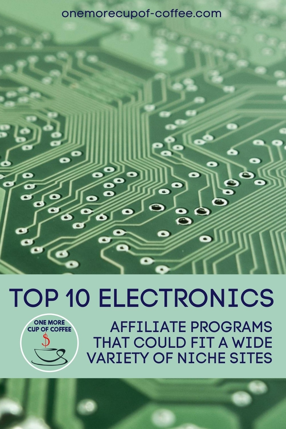 """closeup image of a circuit board, with text overlay """"Top 10 Electronics Affiliate Programs That Could Fit A Wide Variety of Niche Sites"""""""