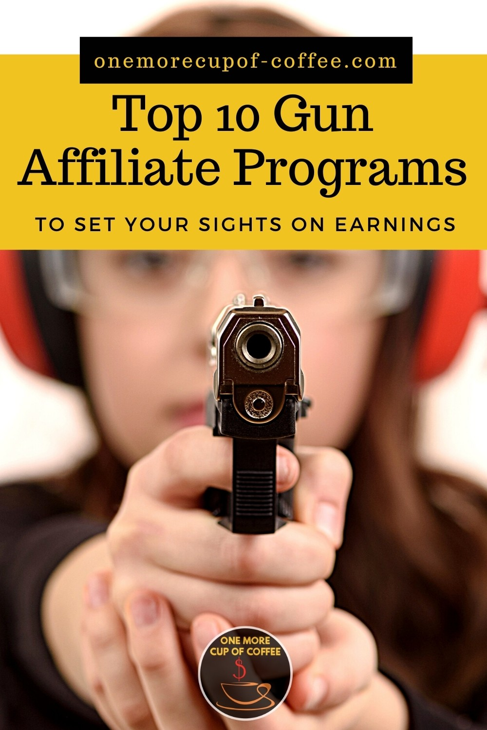 """closeup image of a woman wearing a red earmuffs and holding a gun to the camera; with text overlay """"Top 10 Gun Affiliate Programs To Set Your Sights On Earnings"""""""
