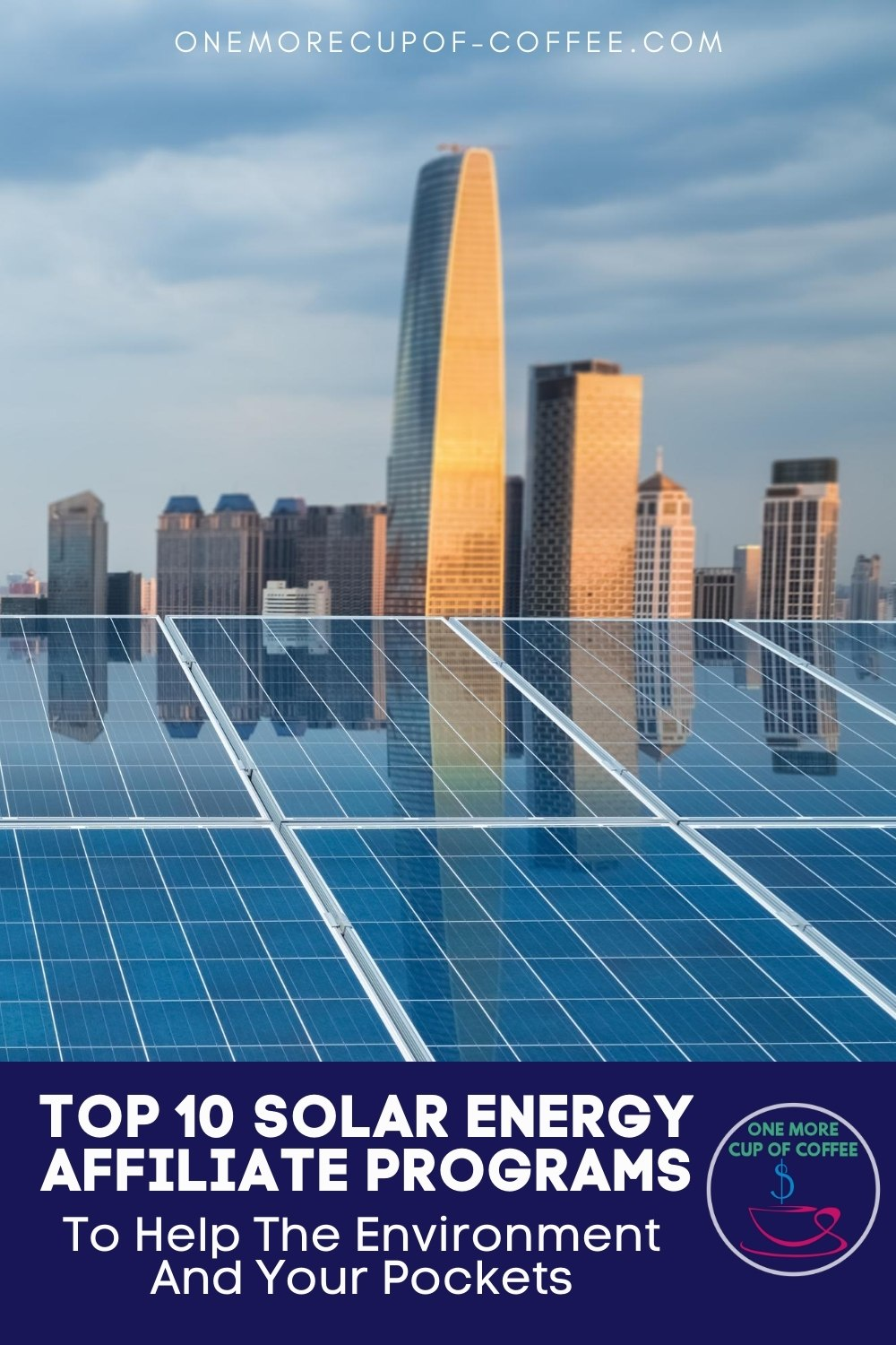 """closeup image of solar panels with the view of skyscrapers at a distance, with text overlay """"Top 10 Solar Energy Affiliate Programs To Help The Environment And Your Pockets"""""""