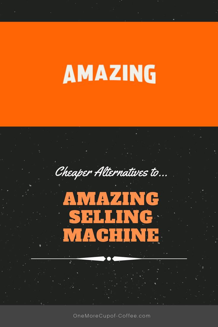cheaper alternatives amazing selling machine