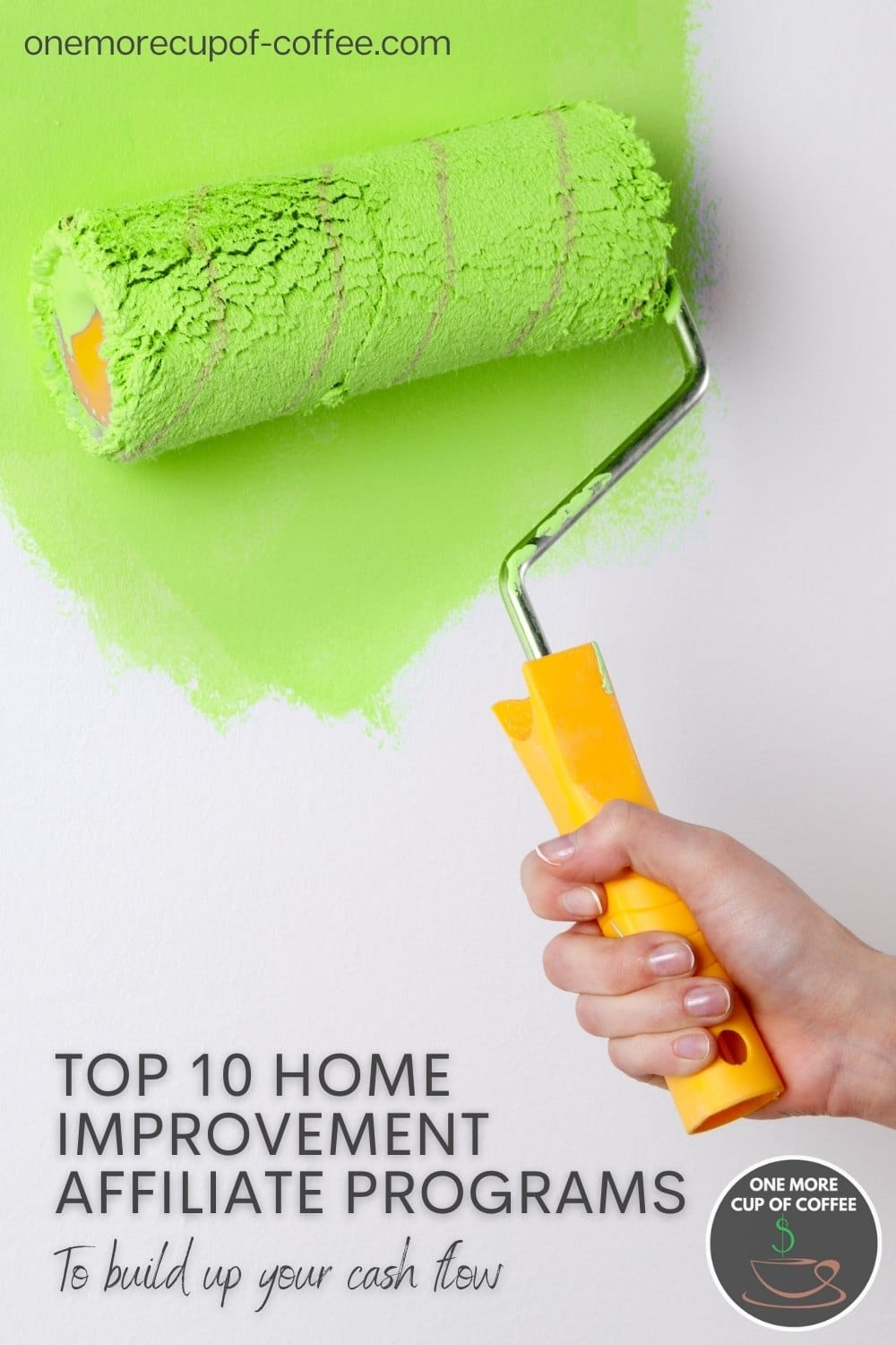 """hand rolling a paint roller with yellow handle with mint green paint; with text overlay """"Top 10 Home Improvement Affiliate Programs To Build Up Your Cash Flow"""""""