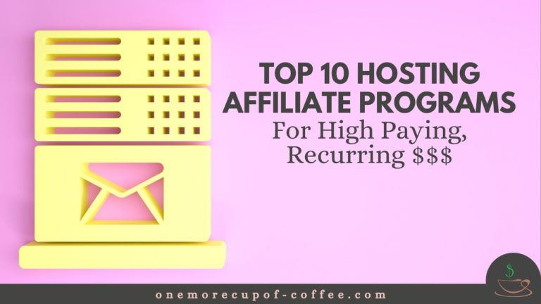 Top 10 Hosting Affiliate Programs For High Paying, Recurring $$$ featured image