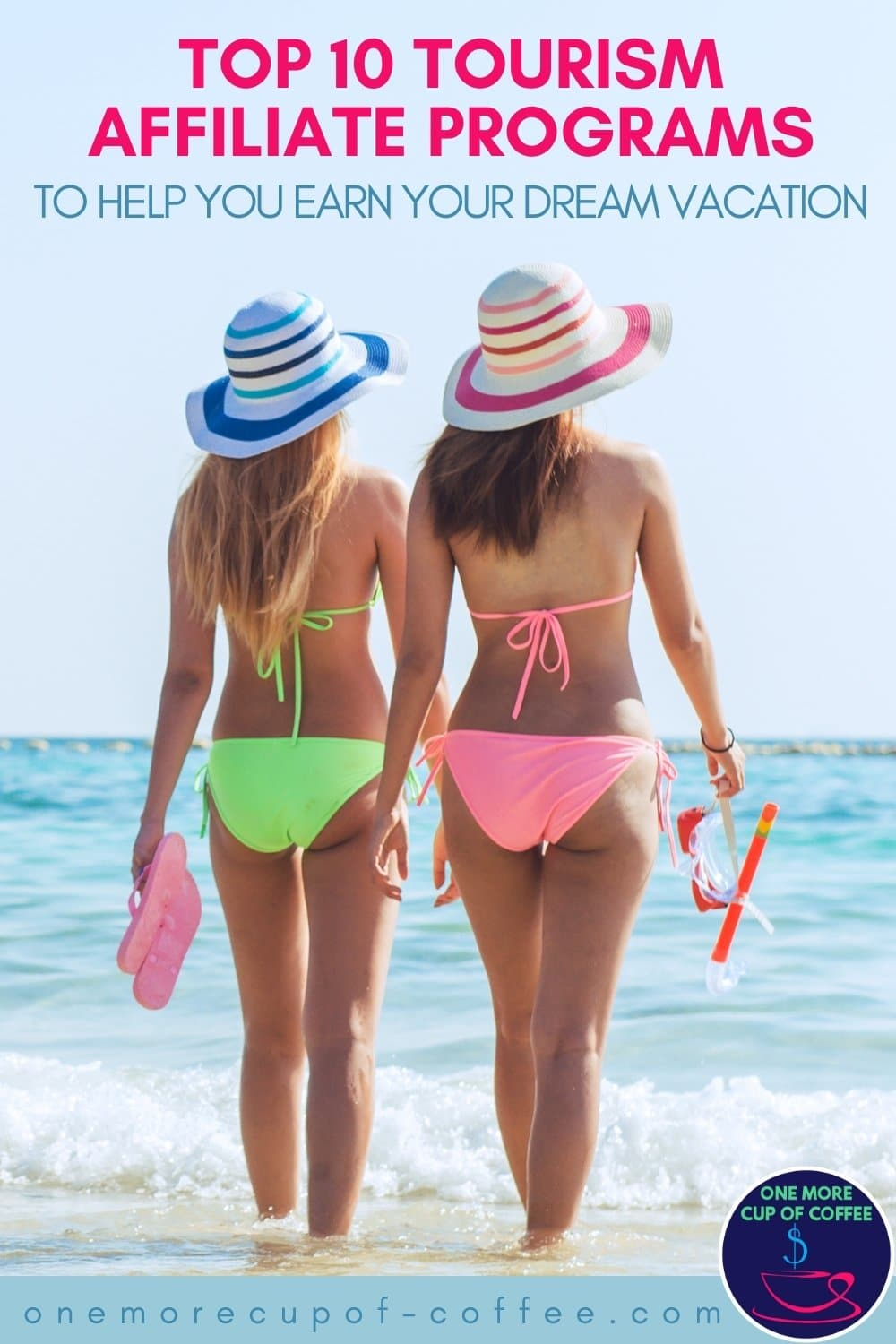 """two women by the shore in green and pink bikinis, with blue and pink hats, one carrying pink fit flops, and one carrying orange snorkel; with text at the top """"Top 10 Tourism Affiliate Programs To Help You Earn Your Dream Vacation"""""""