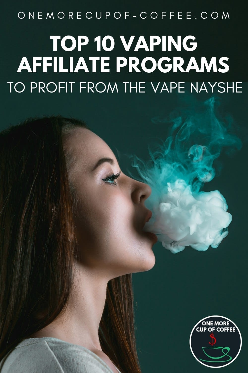 """side profile of a long-haired woman blowing a white smoke against a dark green background; with text at the top """"Top 10 Vaping Affiliate Programs To Profit From The Vape Nayshe"""""""
