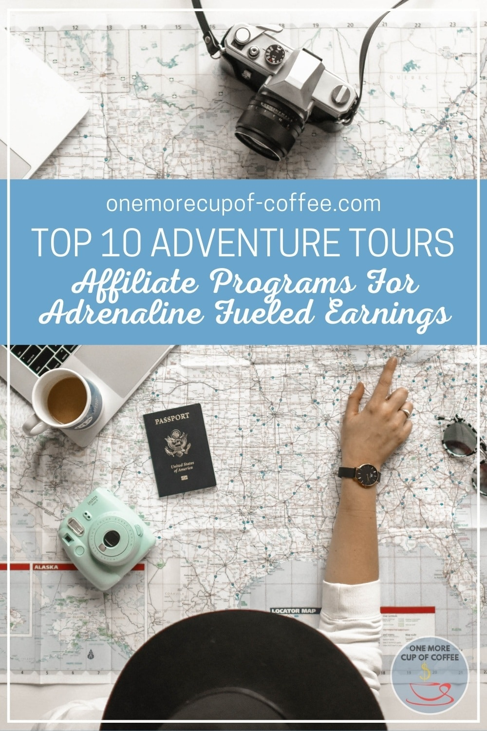 """top view image of a hand pointing to a map with cameras, passport, laptop, and cup of coffee; with text overlay """"Top 10 Adventure Tours Affiliate Programs For Adrenaline Fueled Earnings"""""""