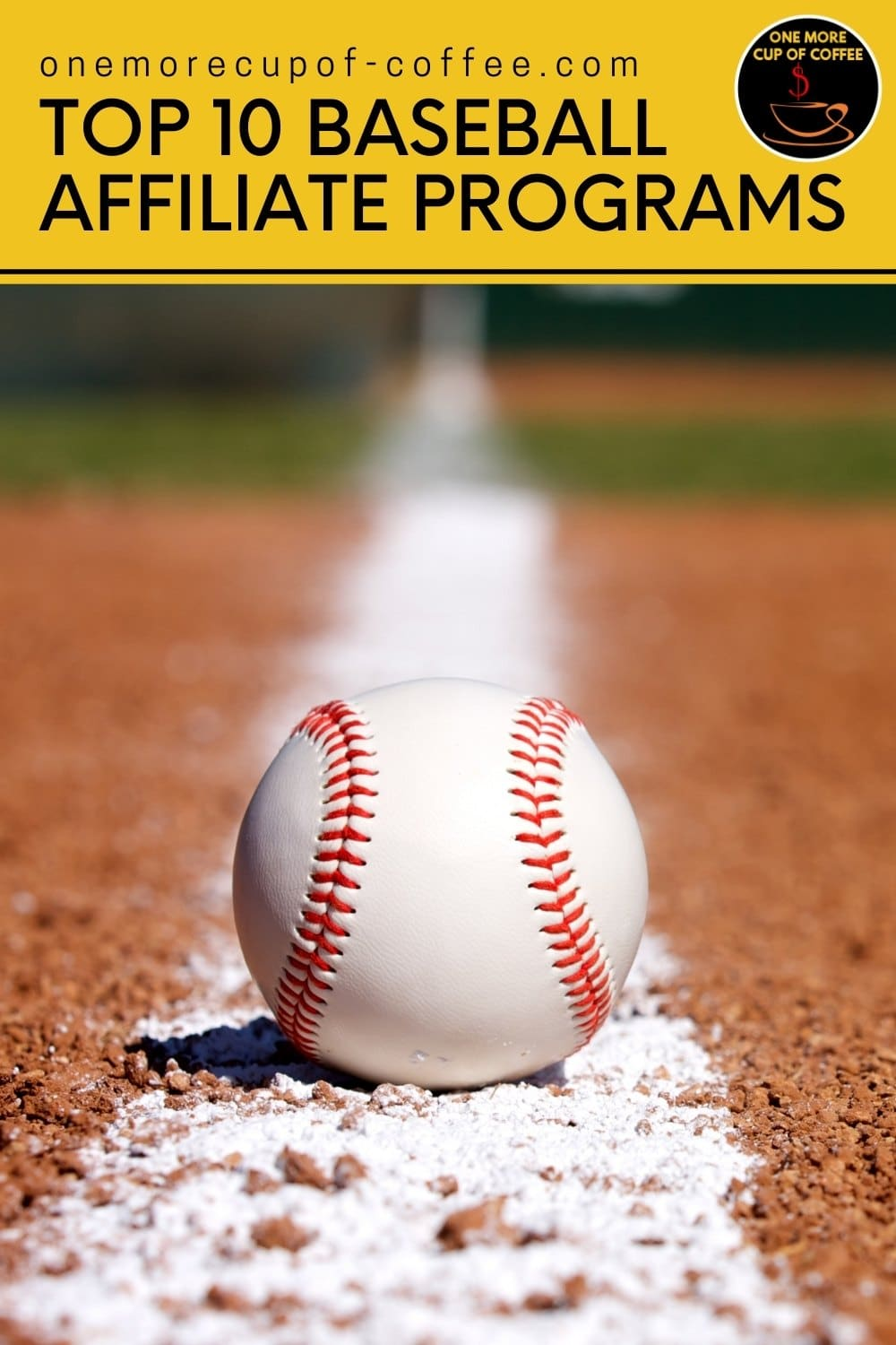 """closeup image of a baseball resting in the middle of a white line on the baseball ground; with text overlay at the top in yellow-gold banner """"Top 10 Baseball Affiliate Programs"""""""