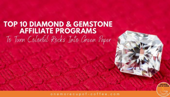 Top 10 Diamond & Gemstone Affiliate Programs To Turn Colorful Rocks Into Green Paper featured image
