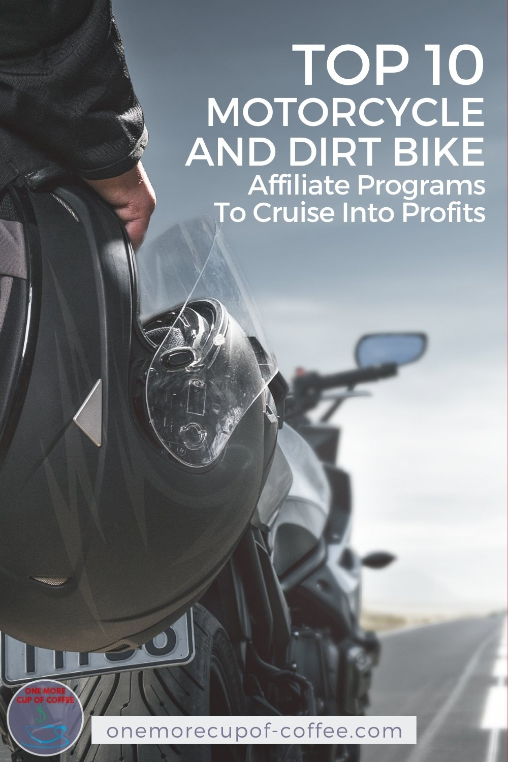 """closeup image of a hand holding a helmet with motorcycle at the back, with text overlay """"Top 10 Motorcycle and Dirt Bike Affiliate Programs To Cruise Into Profits"""""""