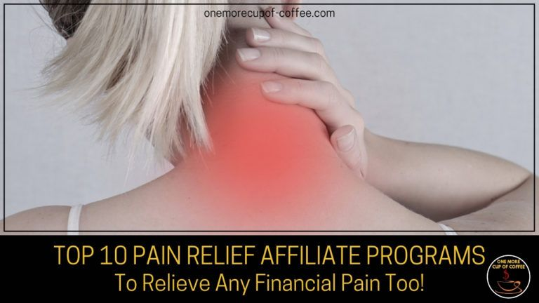 Top 10 Pain Relief Affiliate Programs To Relieve Any Financial Pain Too featured image